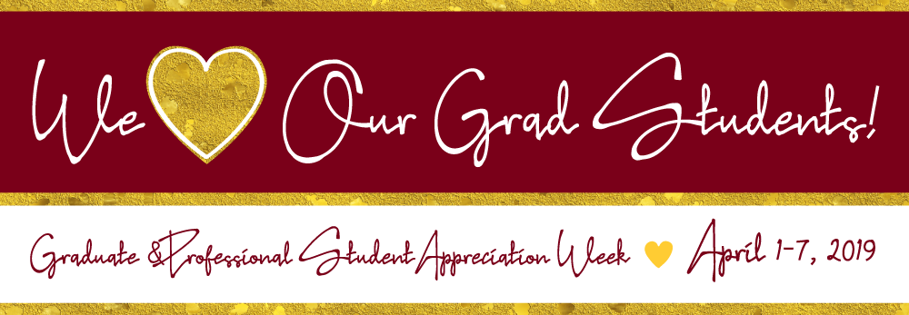 We love our grad students! Graduate and professional student appreciation week, April 1-7, 2019